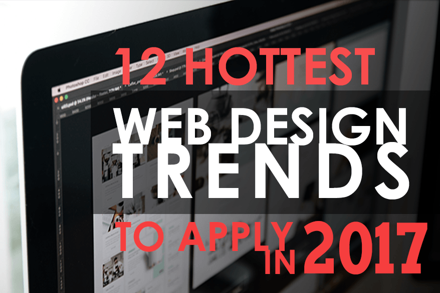 12 Hottest Web Design Trends to Apply in 2017
