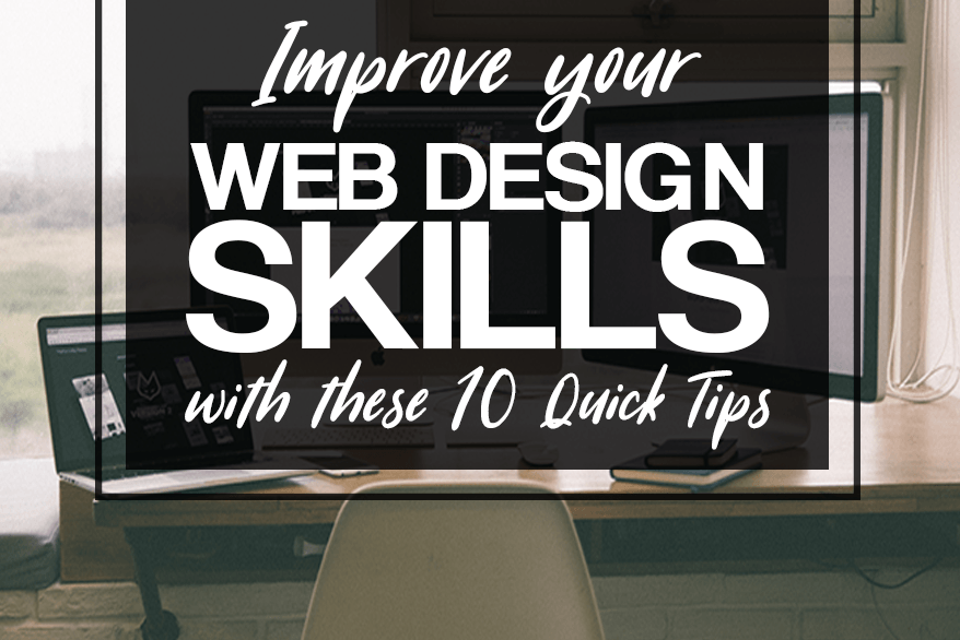Improve your Web Design Skills with these 10 Quick Tips