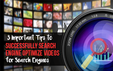 3 Important Tips to Successfully Search Engine Optimize Videos for Search Engines