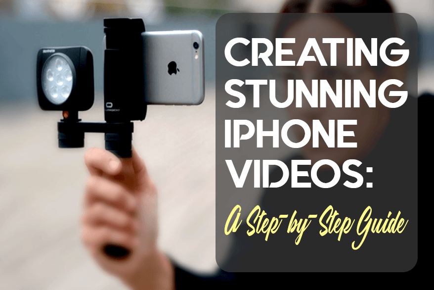 Creating Stunning iPhone Videos: A Step-by-Step Guide