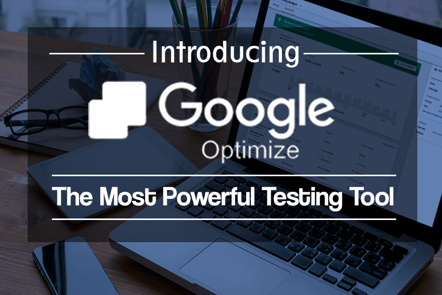 Introducing Google Optimize – The Most Powerful Testing Tool
