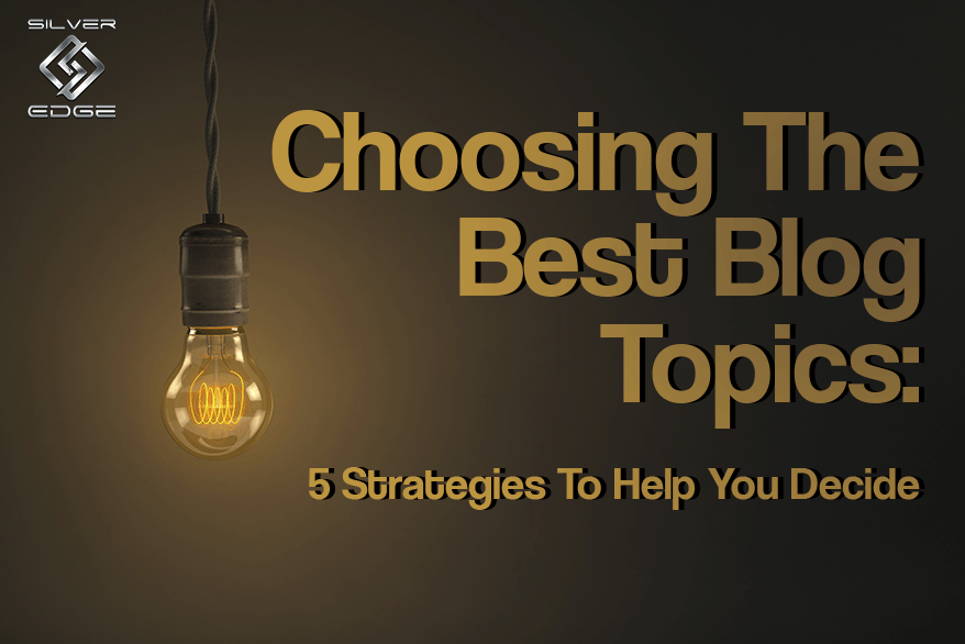 Choosing The Best Blog Topics: 5 Strategies To Help You Decide