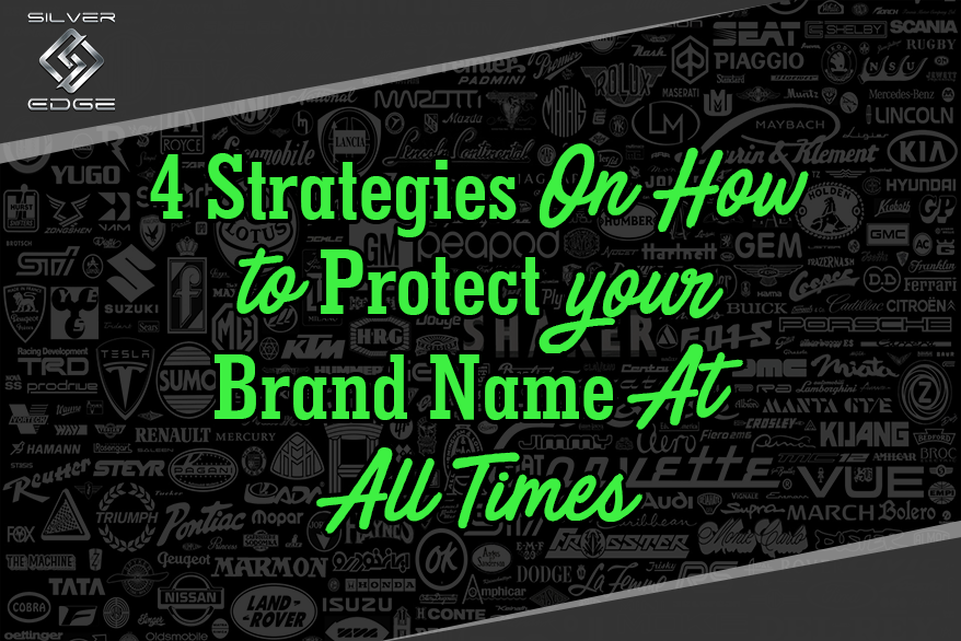 4 Strategies On How to Protect Your Brand Name At All Times