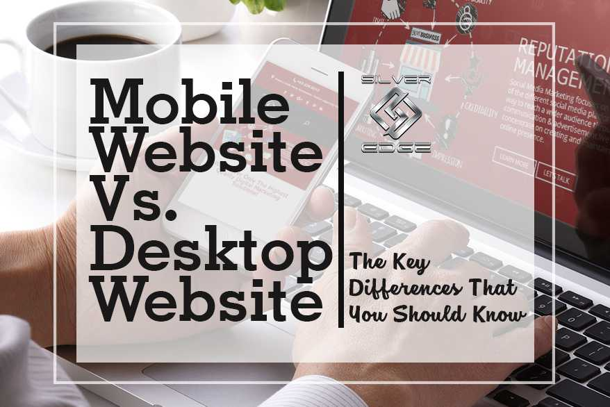 Mobile Website Vs Desktop Website: The Key Differences That You Should Know
