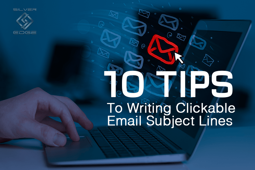 10 Tips To Writing Clickable Email Subject Lines