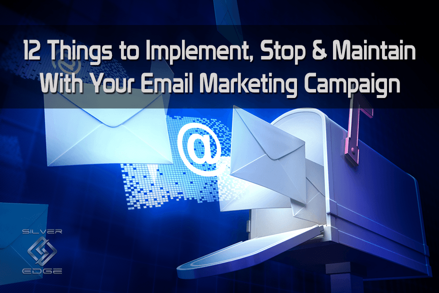 12 Things to Implement, Stop & Maintain With Your Email Marketing Campaign