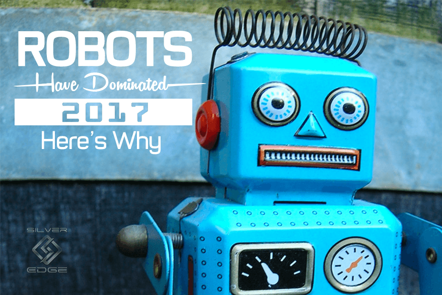 Robots Have Dominated 2017 And Here's Why