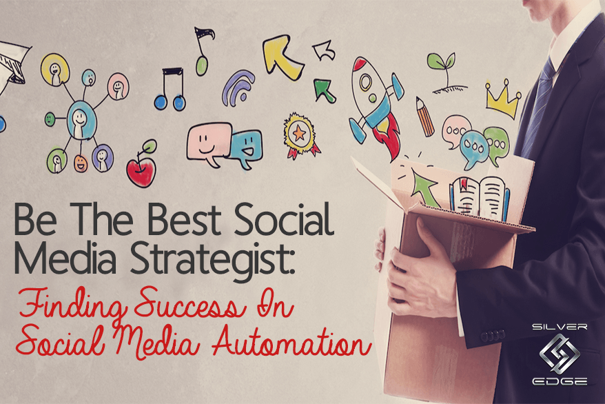 Be The Best Social Media Strategist: Finding Success In Social Media Automation