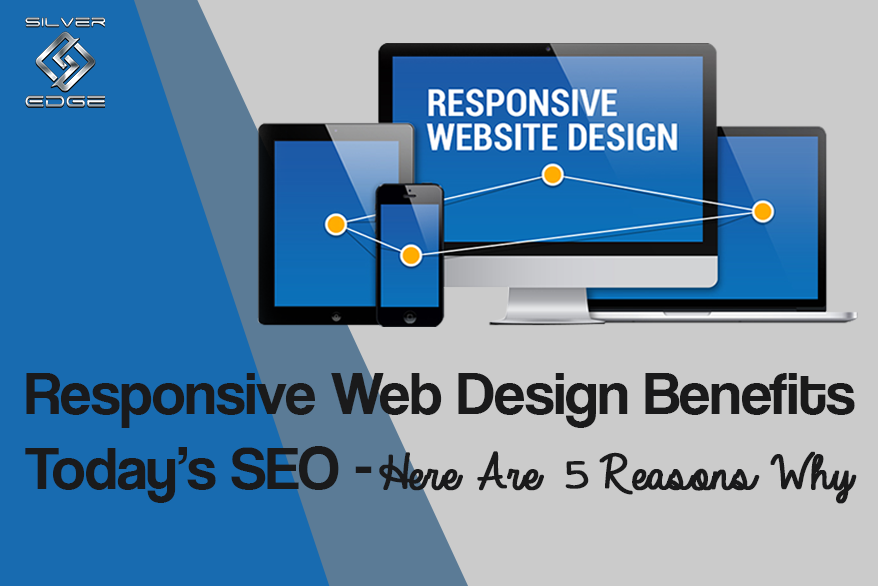 Responsive Web Design Benefits Today' SEO – Here Are 5 Reasons Why