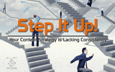 Step It Up! Your Content Strategy Is Lacking Consistency