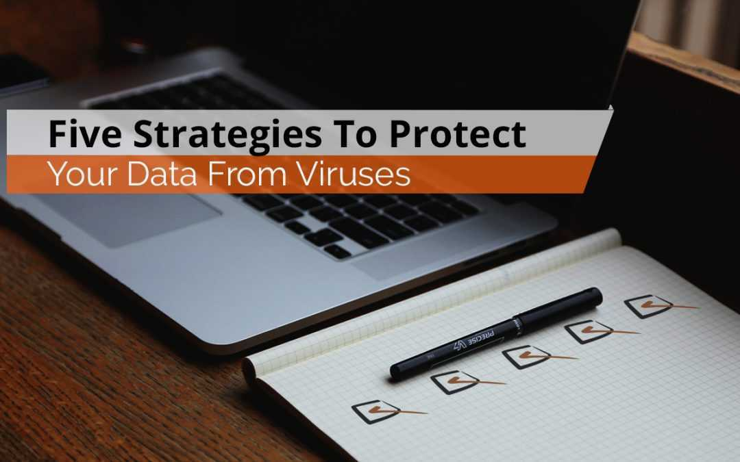 Five Strategies To Protect Your Data From Viruses